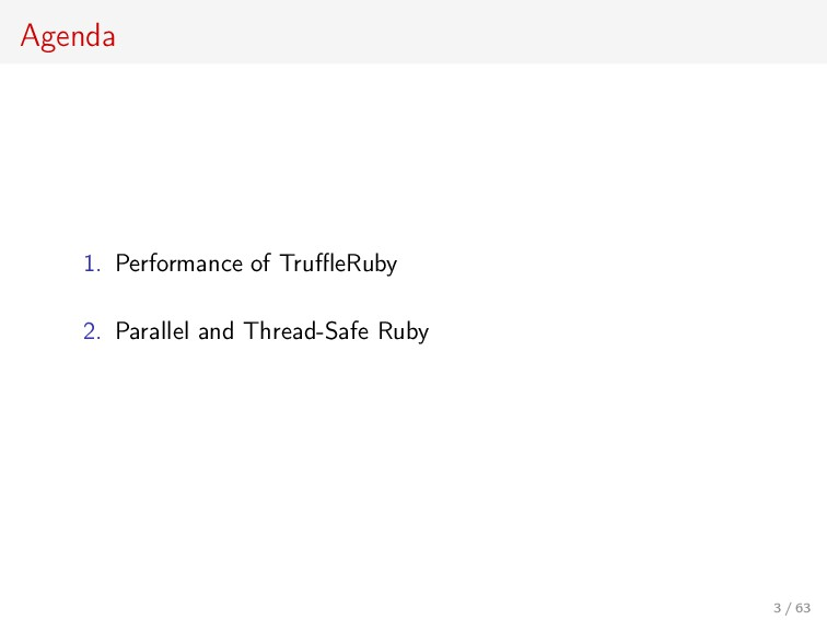 Agenda 1. Performance of TruffleRuby 2. Parallel ...