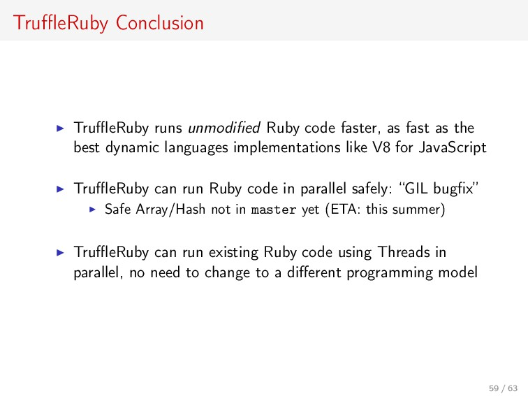 TruffleRuby Conclusion TruffleRuby runs unmodified R...