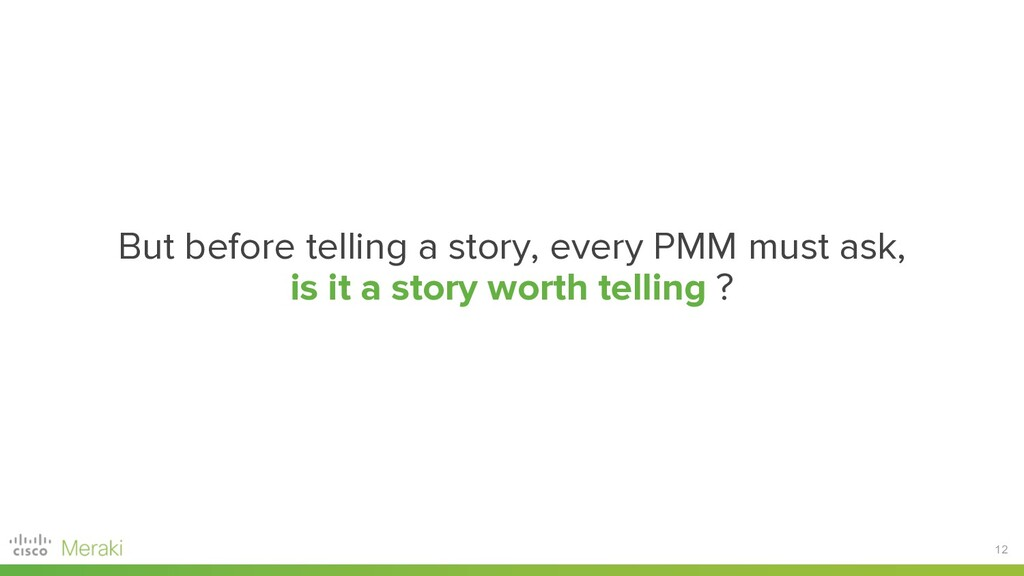 12 But before telling a story, every PMM must a...