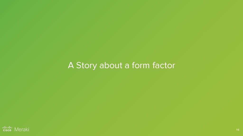 16 A Story about a form factor