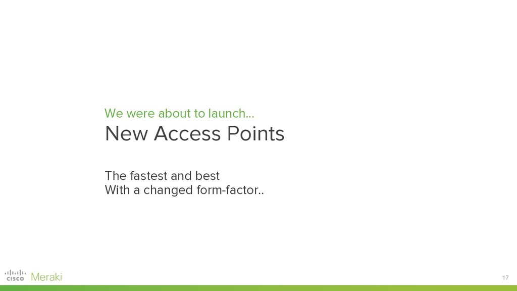 17 We were about to launch... New Access Points...