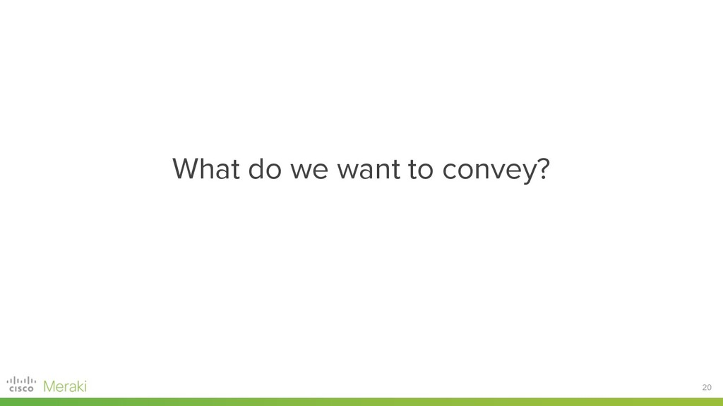 20 What do we want to convey?