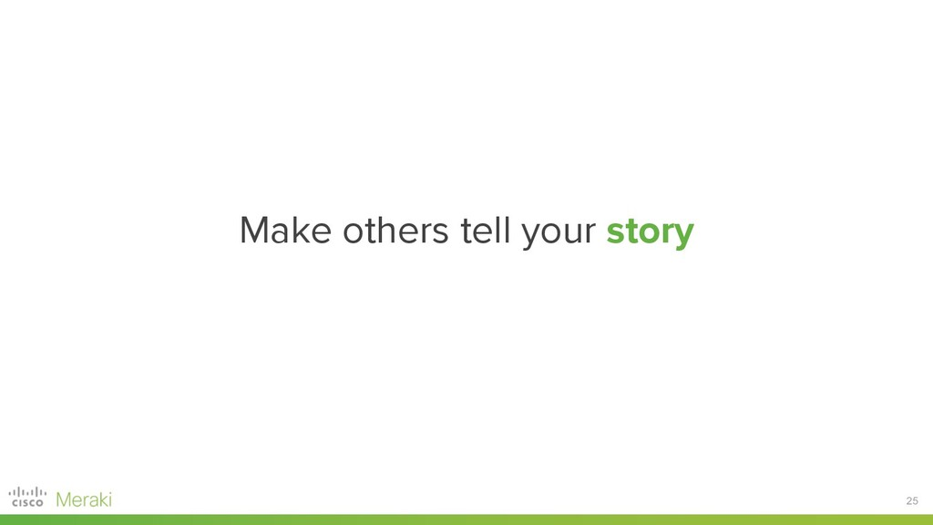 25 Make others tell your story