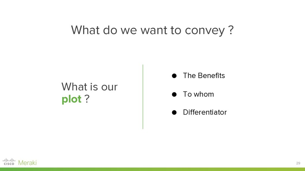 29 What do we want to convey ? What is our plot...