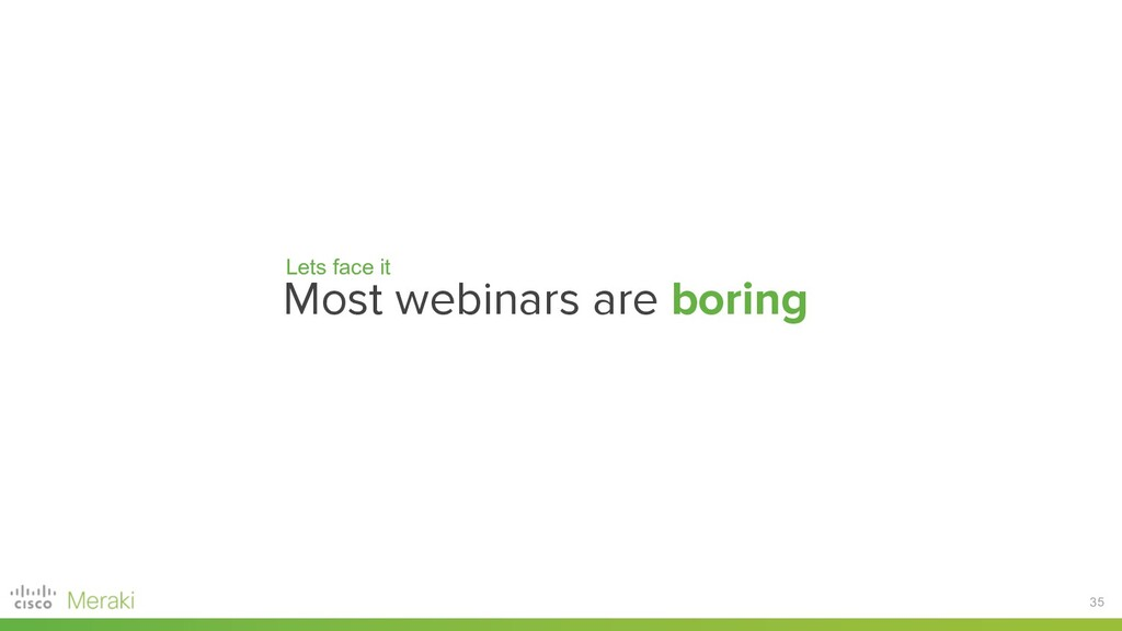 35 Most webinars are boring Lets face it