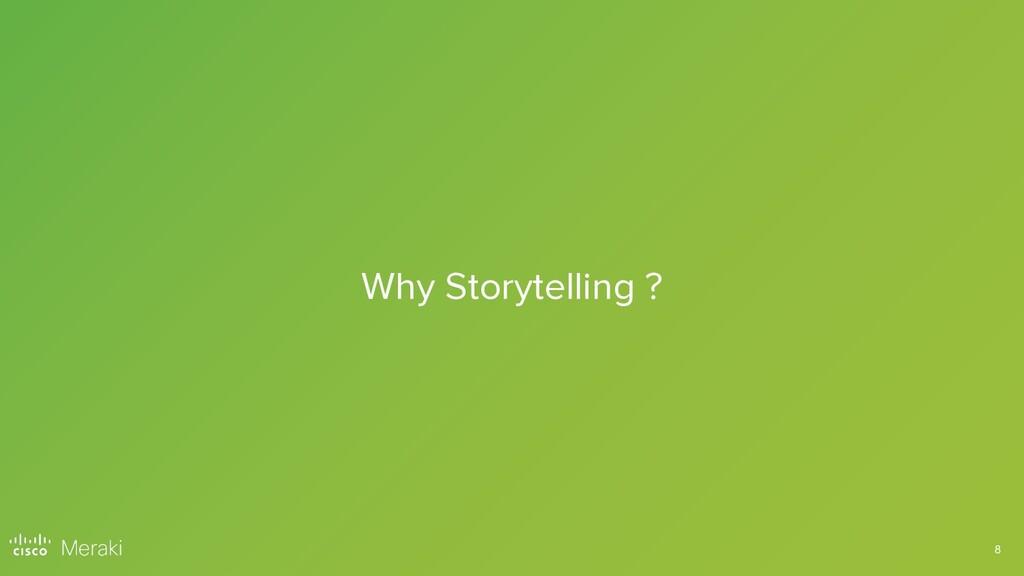 8 Why Storytelling ?