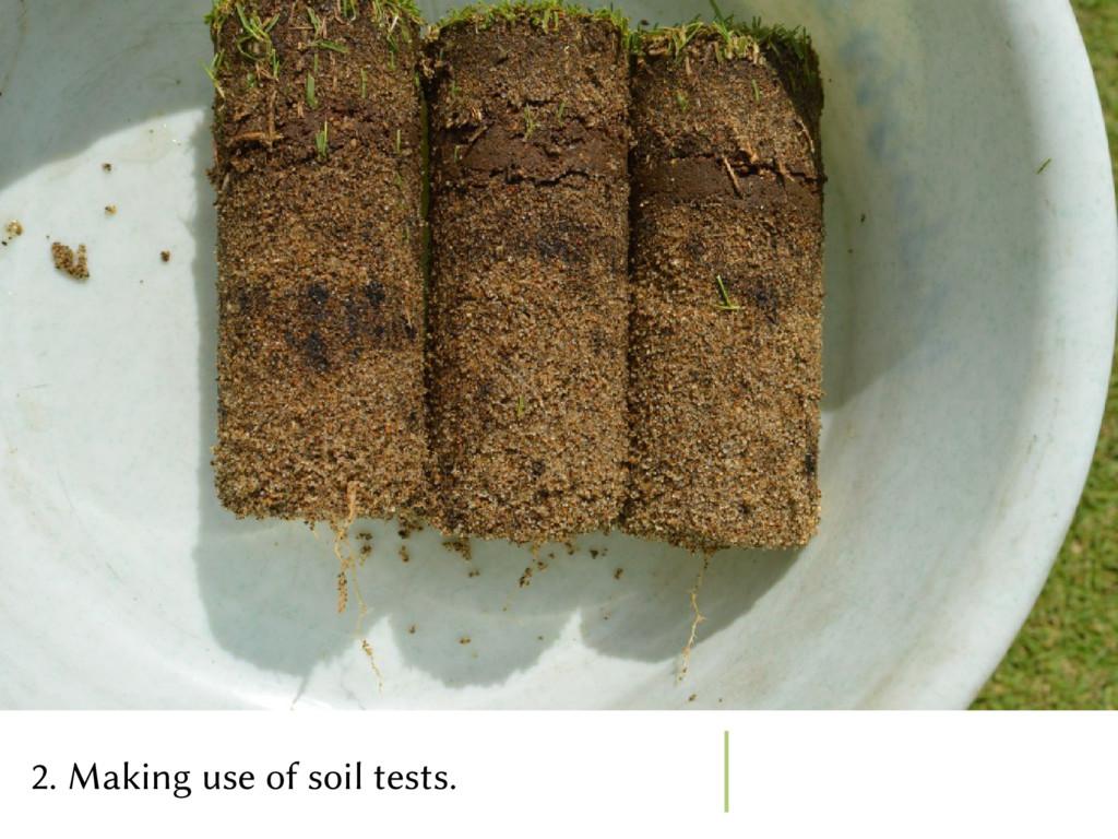 2. Making use of soil tests.