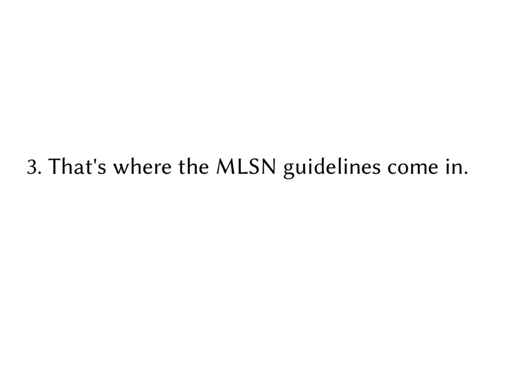 3. That's where the MLSN guidelines come in.