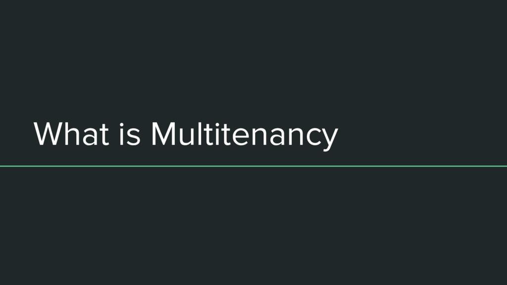 What is Multitenancy