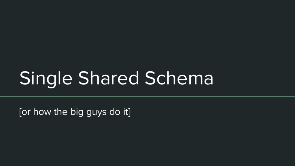 Single Shared Schema [or how the big guys do it]