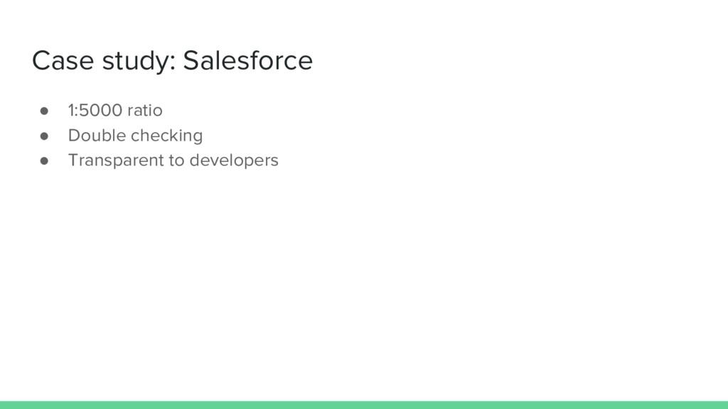Case study: Salesforce ● 1:5000 ratio ● Double ...