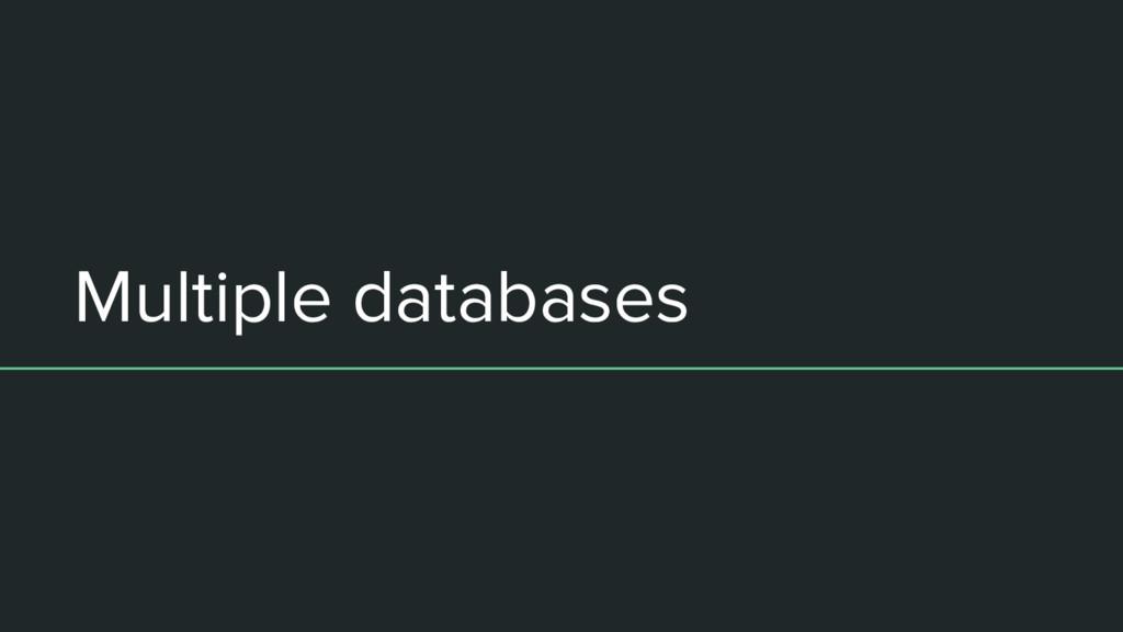 Multiple databases