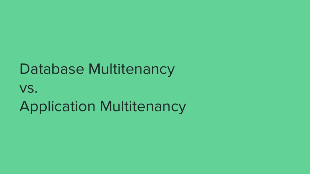 Database Multitenancy vs. Application Multitena...