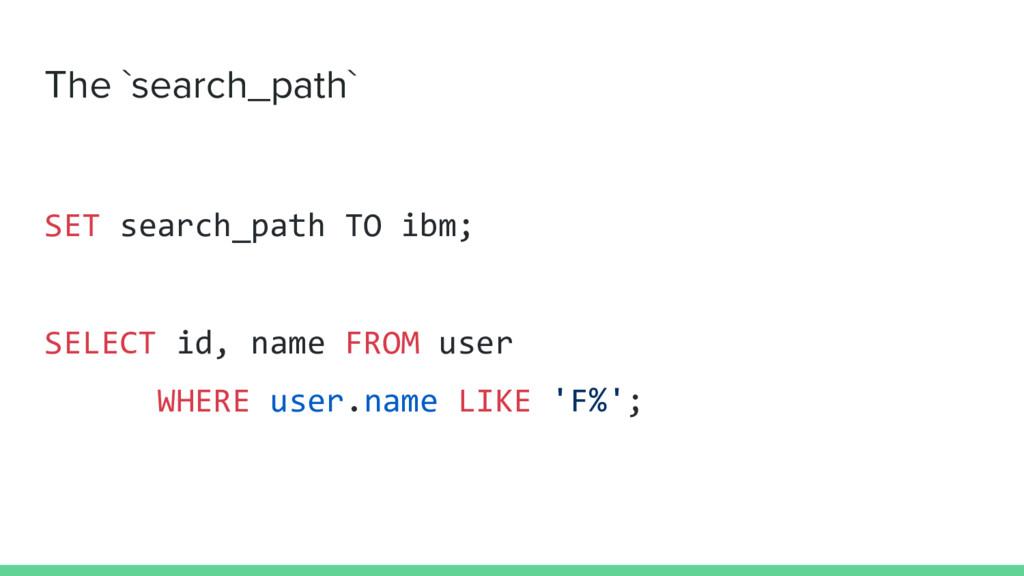The `search_path` SET search_path TO ibm; SELEC...