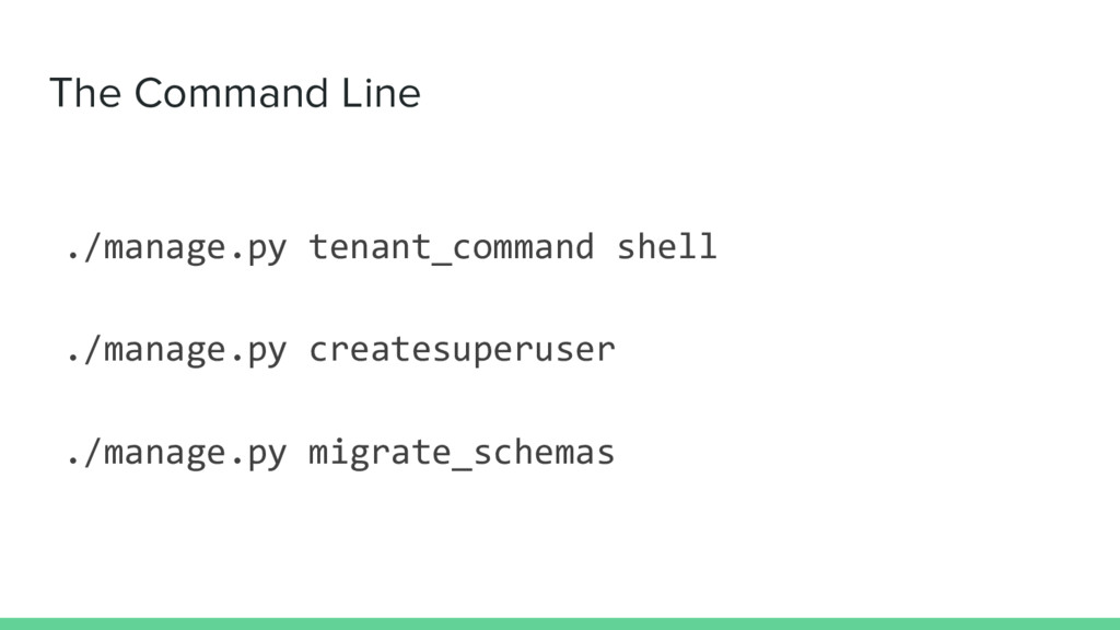 The Command Line ./manage.py tenant_command she...
