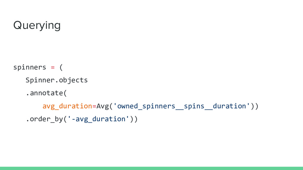 Querying spinners = ( Spinner.objects .annotate...