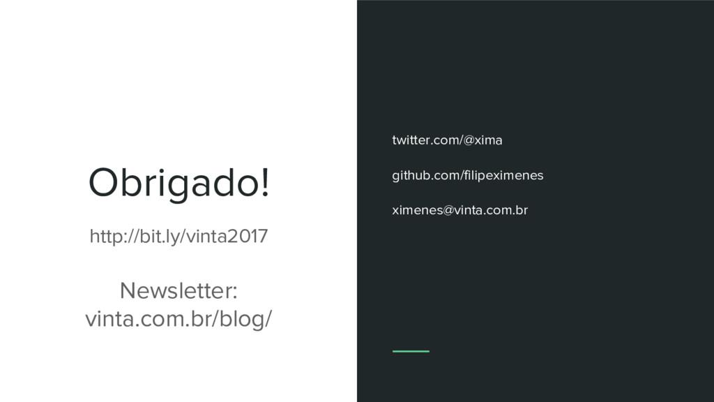 Obrigado! http://bit.ly/vinta2017 Newsletter: v...