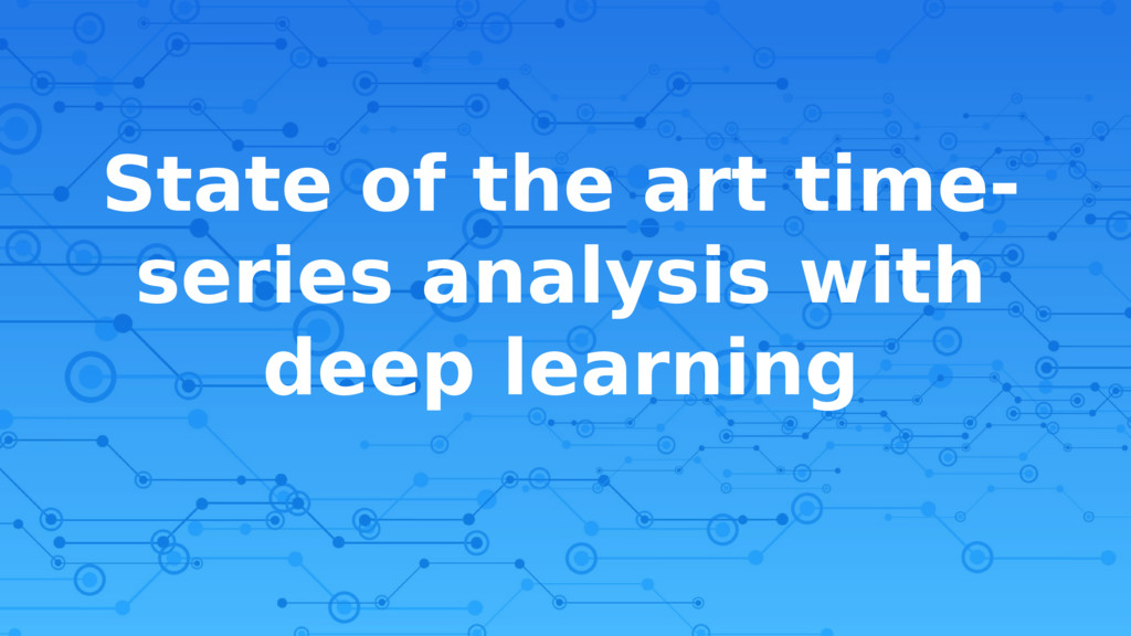 State of the art time- series analysis with dee...