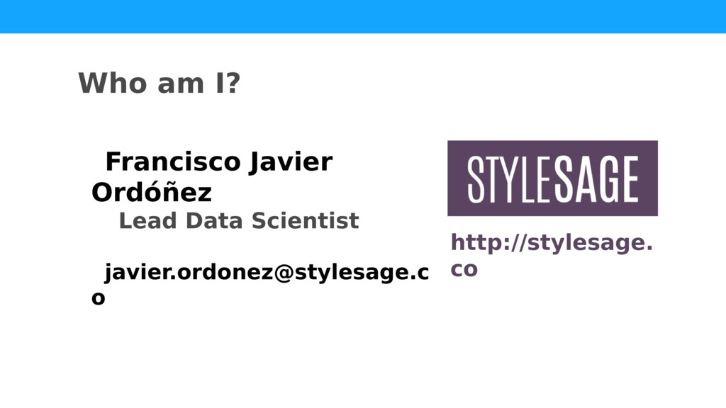 Who am I? Francisco Javier Ordóñez Lead Data Sc...