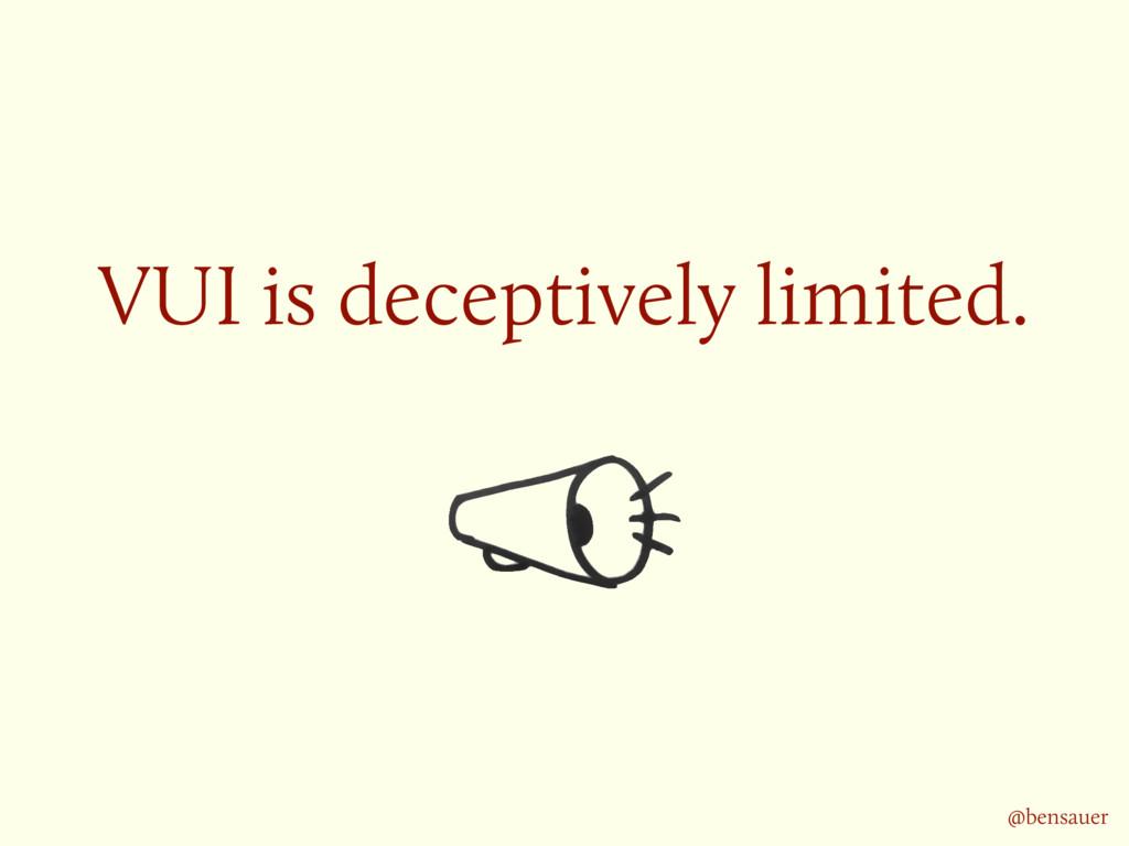 VUI is deceptively limited. @bensauer