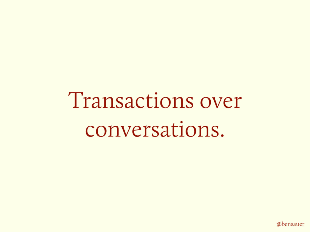 Transactions over conversations. @bensauer