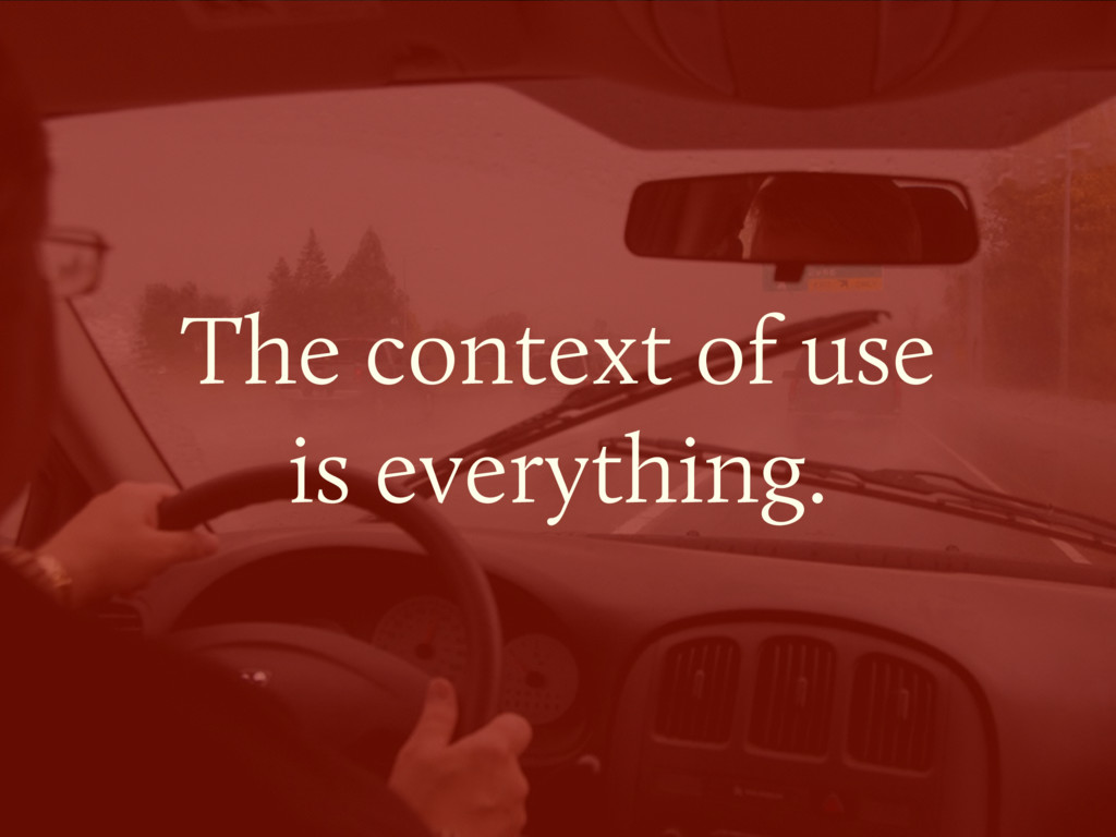 The context of use  is everything.
