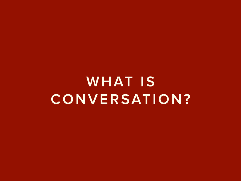 WHAT IS CONVERSATION?