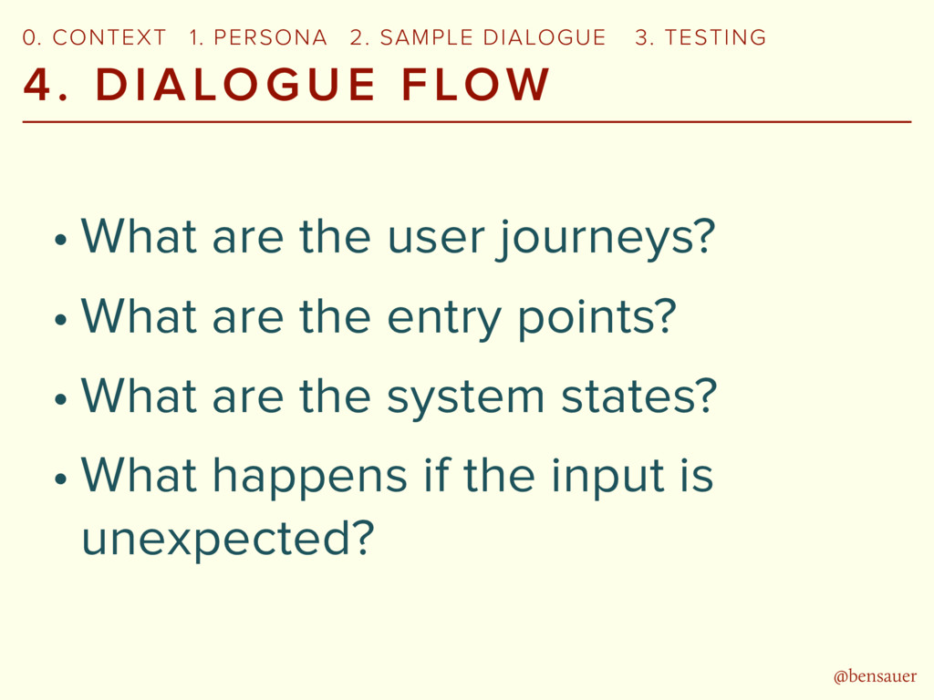 @bensauer 4. DIALOGUE FLOW • What are the user ...