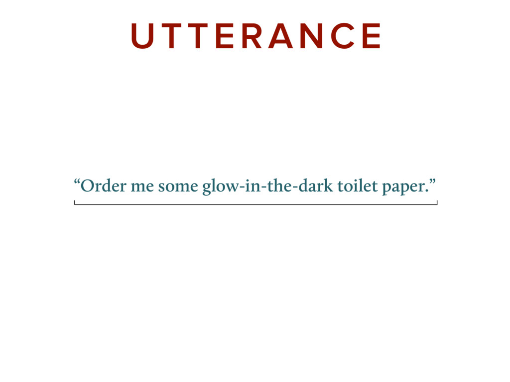 """UTTERANCE """"Order me some glow-in-the-dark toile..."""