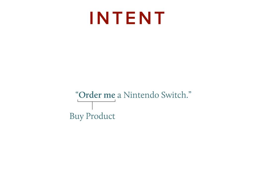 """Order me a Nintendo Switch."" INTENT Buy Pr..."