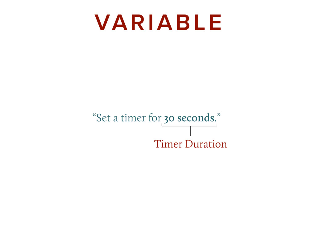 """""""Set a timer for 30 seconds."""" VARIABLE Time..."""