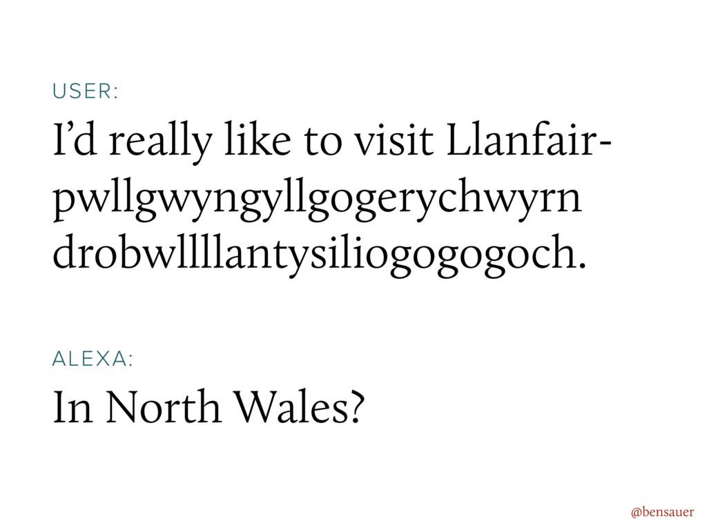 I'd really like to visit Llanfair- pwllgwyngyll...