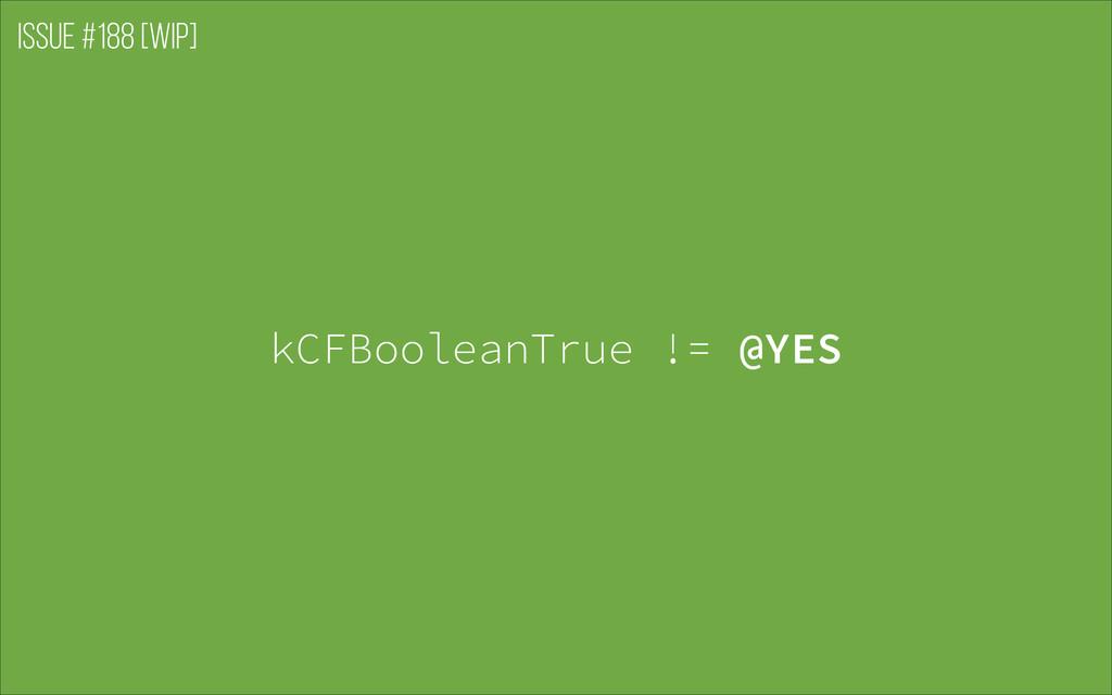 Issue #188 [WIP] kCFBooleanTrue != @YES