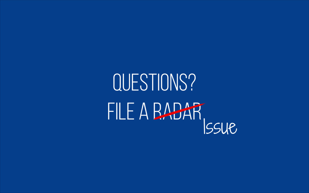 questions? File A RADAR Issue