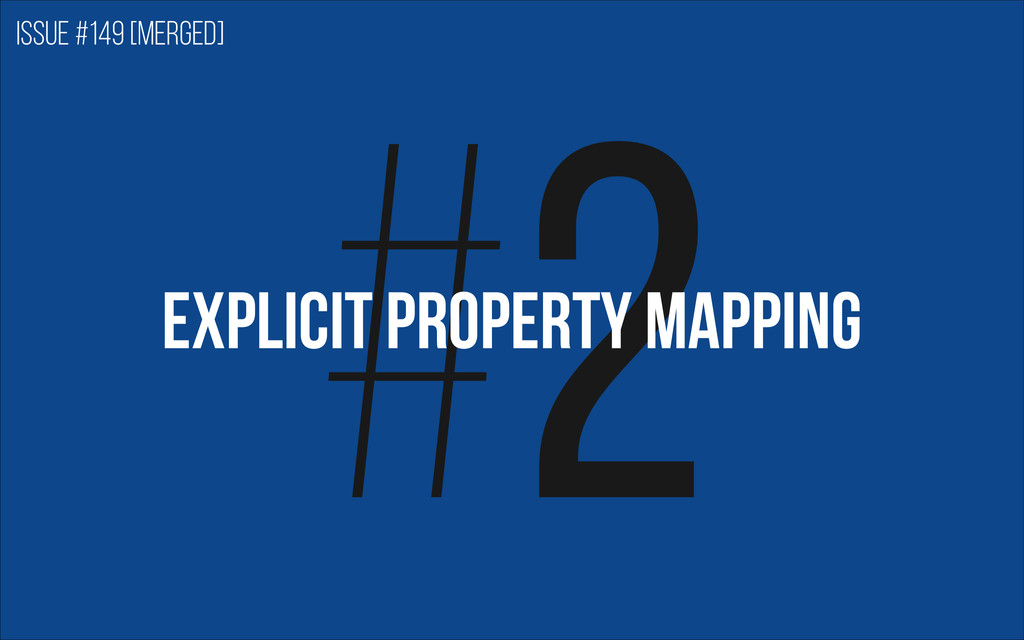 #2 EXPLICIT PROPERTY MAPPING Issue #149 [merged]