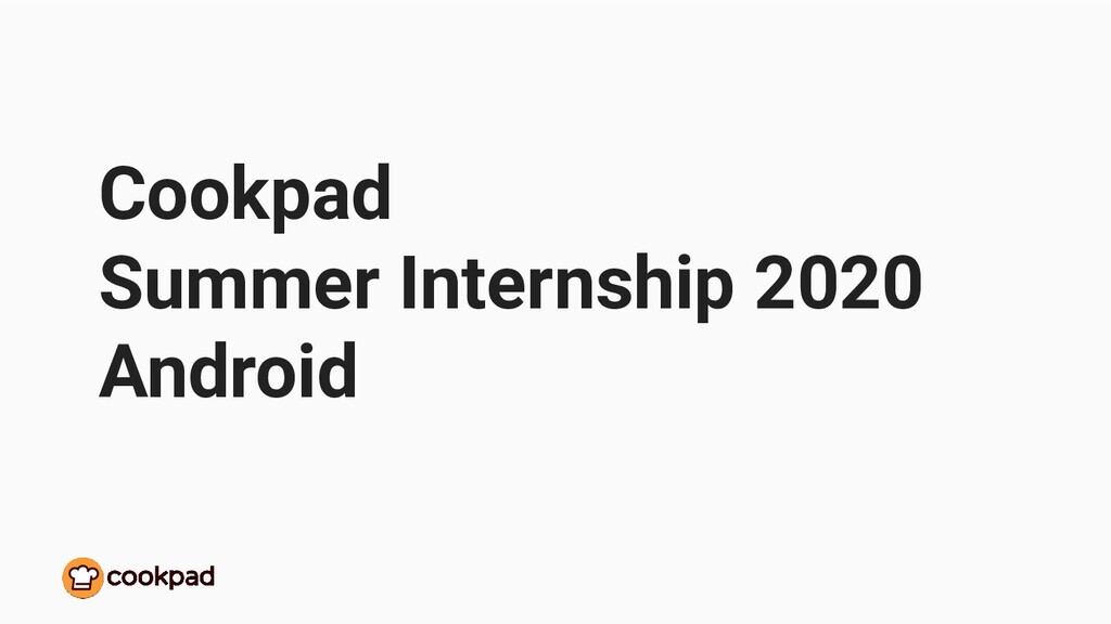 Cookpad Summer Internship 2020 Android