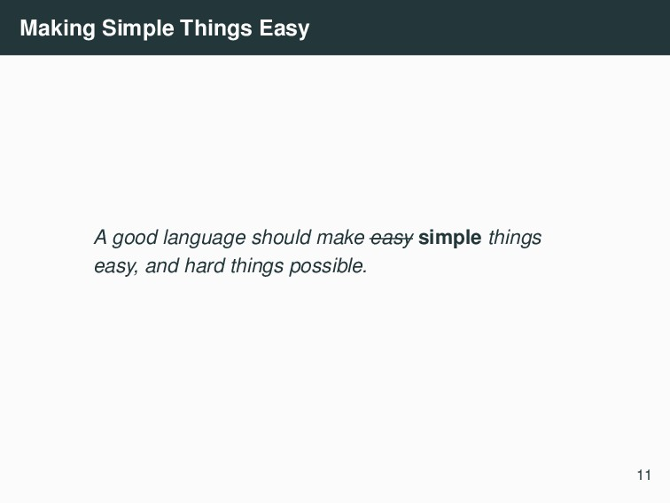 Making Simple Things Easy A good language shoul...