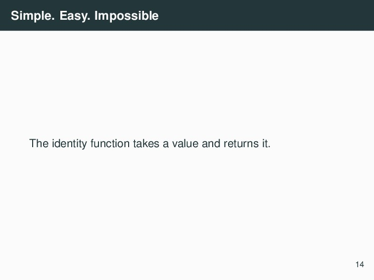 Simple. Easy. Impossible The identity function ...