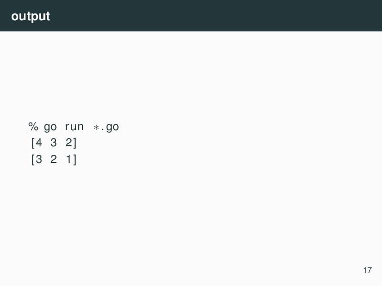 output % go run ∗. go [4 3 2] [3 2 1] 17