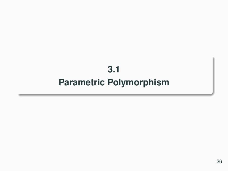 3.1 Parametric Polymorphism 26