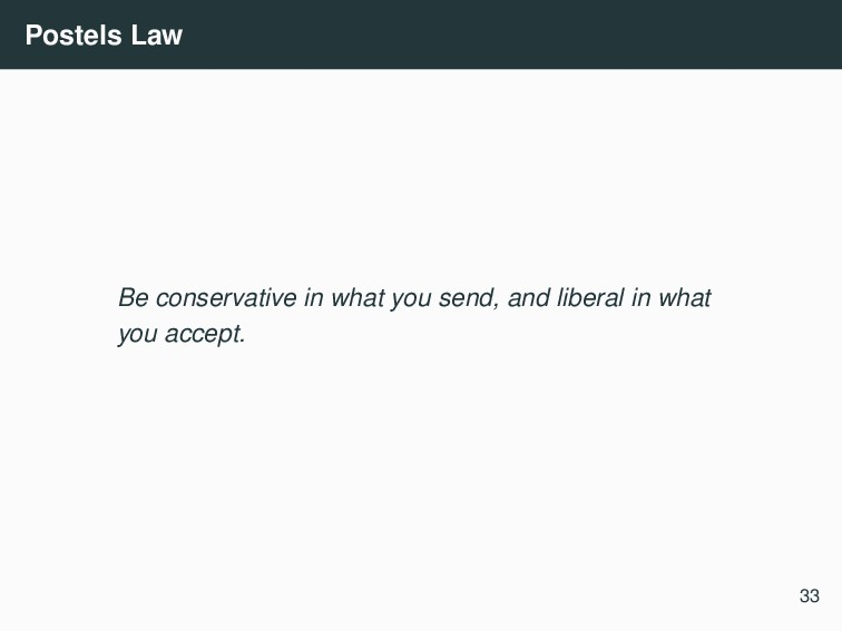 Postels Law Be conservative in what you send, a...