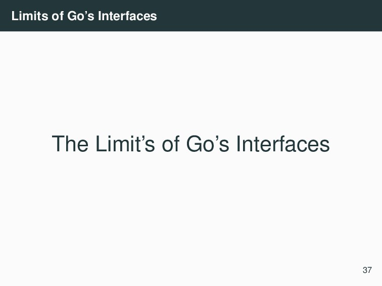Limits of Go's Interfaces The Limit's of Go's I...