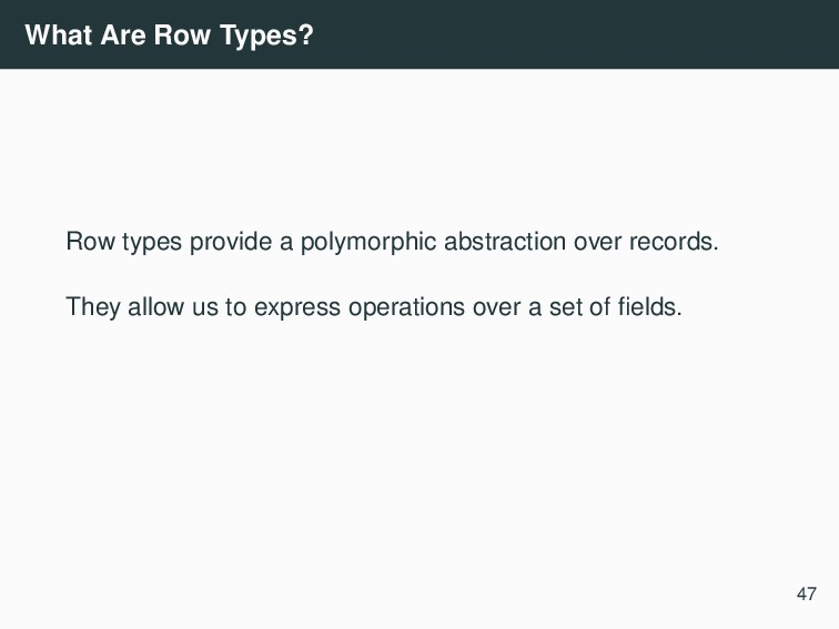 What Are Row Types? Row types provide a polymor...