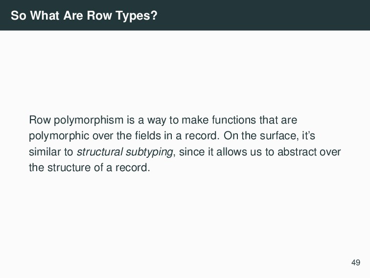 So What Are Row Types? Row polymorphism is a wa...