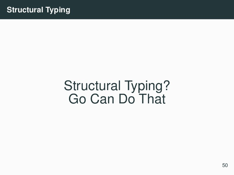Structural Typing Structural Typing? Go Can Do ...
