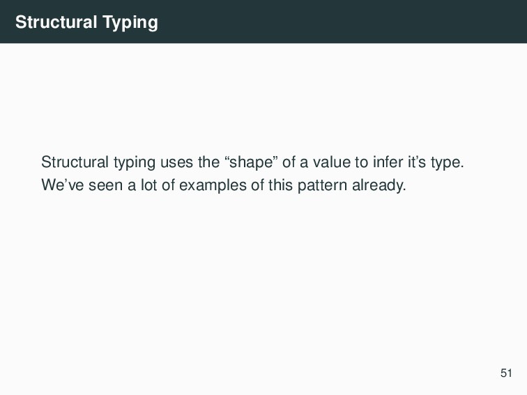 "Structural Typing Structural typing uses the ""s..."