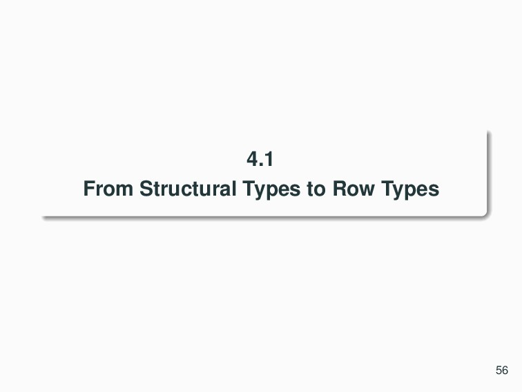 4.1 From Structural Types to Row Types 56