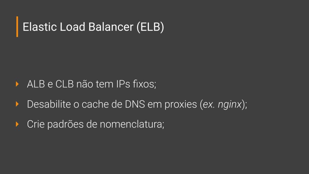 Elastic Load Balancer (ELB) ‣ ALB e CLB não tem...