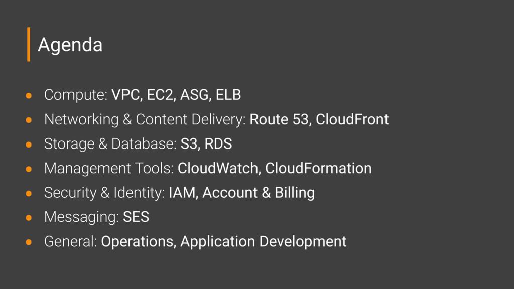 Agenda • Compute: VPC, EC2, ASG, ELB • Networki...