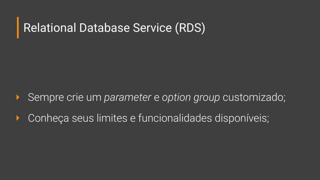Relational Database Service (RDS) ‣ Sempre crie...
